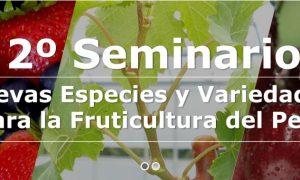 2° Seminario «Nuevas Especies y Variedades para la Fruticultura del Perú»